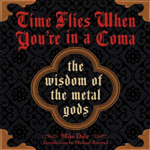 Time Flies When You'Re In A Coma: The Wisdom Of The Metal Gods