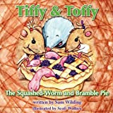 Tiffy and Toffy - The Squashed-Worm and Bramble Pieby Sam Wilding