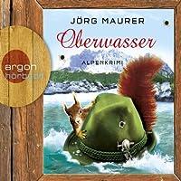 Oberwasser: Alpenkrimi Hörbuch