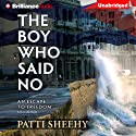 The Boy Who Said No: An Escape To Freedom Audiobook by Patti Sheehy Narrated by Henry Leyva