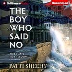 The Boy Who Said No: An Escape To Freedom | Patti Sheehy
