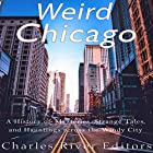 Weird Chicago: A History of Mysteries, Strange Tales, and Hauntings Across the Windy City Hörbuch von  Charles River Editors Gesprochen von: Scott Clem
