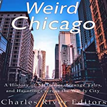 Weird Chicago: A History of Mysteries, Strange Tales, and Hauntings Across the Windy City Audiobook by  Charles River Editors Narrated by Scott Clem