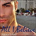 All I Believe Audiobook by Alexa Land Narrated by Greg Tremblay
