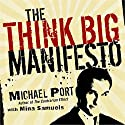 The Think Big Manifesto: Think You Can't Change Your Life (and the World)? Think Again Audiobook by Michael Port, Mina Samuels Narrated by Michael Port