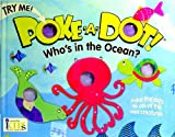 img - for Poke-A-Dot!: Who's in the Ocean? (30 Poke-able Poppin' Dots) book / textbook / text book