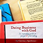 Doing Business with God: An Every Day Guide to Prayer & Journaling | Catrina J. Sparkman