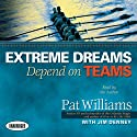 Extreme Dreams Depend on Teams (       UNABRIDGED) by Pat Williams, Jim Denney Narrated by Pat Williams