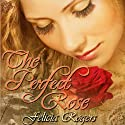 The Perfect Rose Audiobook by Felicia Rogers Narrated by Julia Farhat