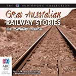 Great Australian Railway Stories | Bill Marsh