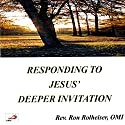 Responding to Jesus' Deeper Invitation  by Ron Rolheiser Narrated by Ron Rolheiser