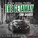 The Getaway: Sam Archer, Book 2 Audiobook by Tom Barber Narrated by John Sackville