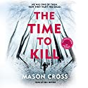 The Time to Kill Audiobook by Mason Cross Narrated by Eric Meyers