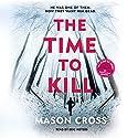 The Time to Kill Hörbuch von Mason Cross Gesprochen von: Eric Meyers