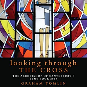 Looking Through the Cross: The Archbishop of Canterbury's Lent Book 2014 | [Graham Tomlin]