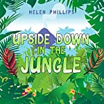 Upside Down in the Jungle | Helen Phillips