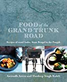 Food of the Grand Trunk Road: Recipes of Rural India, from Bengel to the Punjab