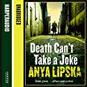 Death Can't Take a Joke (       UNABRIDGED) by Anya Lipska Narrated by Michael Fenner