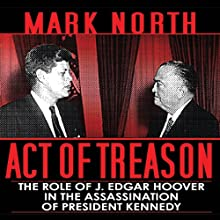 Act of Treason: The Role of J. Edgar Hoover in the Assassination of President Kennedy Audiobook by Mark North Narrated by William Hughes