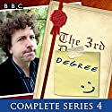 The 3rd Degree, Series 4 Radio/TV Program by David Tyler Narrated by Steve Punt