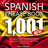 Spanish Phrase Book: 1001 Easy Spanish Phrases: The Beginners Guide to Learning the Most Common Spanish Phrases Quick and Easy
