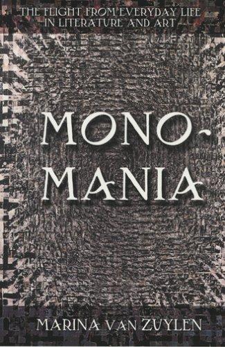 Monomania: The Flight From Everyday Life In Literature And Art, MARINA VAN ZUYLEN