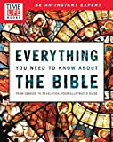 img - for TIME-LIFE Everything You Need To Know About the Bible: From Genesis to Revelation, Your Illustrated Guide book / textbook / text book