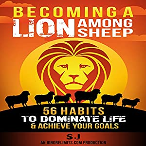 Becoming a Lion Among Sheep: 56 Habits to Dominate Life & Achieve Your Goals Audiobook