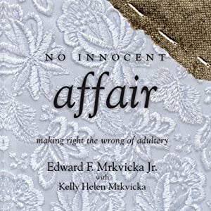 No Innocent Affair: Making Right the Wrong of Adultery   [Edward F. Mrkvicka]