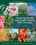 img - for Growing Shrubs and Small Trees in Cold Climates: Revised and Updated Edition book / textbook / text book