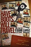 Have Boots Will Travel: The Story of Frank Large