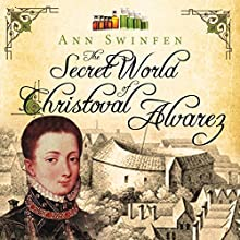 The Secret World of Christoval Alvarez: The Chronicles of Christoval Alvarez, Volume 1 Audiobook by Ann Swinfen Narrated by Jan Cramer