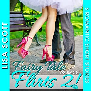 Fairy Tale Flirts 2!: 5 Romantic Short Stories: The Flirts! Short Story Collections | [Lisa Scott]
