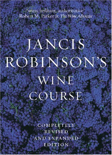 Jancis Robinson's Wine Course: A Guide to the World of Wine by Jancis Robinson