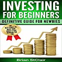 Investing for Beginners: Definitive Guide for Newbies Audiobook by Brian StClair Narrated by Mike Norgaard
