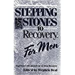 Stepping Stones To Recovery For Men: Experience The Miracle Of 12 Step Recovery book cover