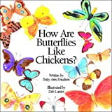 How Are Butterflies Like Chickens