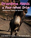 img - for Grandma Needs a Four-Wheel Drive: Adventure Travel for Seniors book / textbook / text book