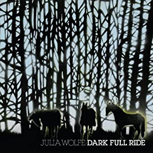 Julia Wolfe: Dark Full Ride