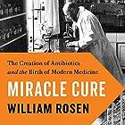 Miracle Cure: The Creation of Antibiotics and the Birth of Modern Medicine Hörbuch von William Rosen Gesprochen von: Rob Shapiro