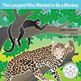 The Leopard Who Wanted To Be A Monkey: A Childrens Picture Book on Overcoming Shyness (WantsToBe 9)