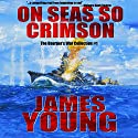 On Seas So Crimson: Usurper's War Collection, No. 1 Audiobook by James Young Narrated by K. Caldwell