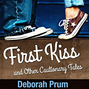First Kiss and Other Cautionary Tales Audiobook