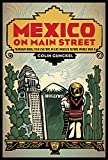 Mexico on Main Street: Transnational Film Culture in Los Angeles before World War II (Latinidad: Transnational Cultures in the United States)
