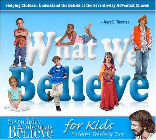 What We Believe For Kids: Helping Children Understand The Beliefs Of The Seventh-Day Adventist Church