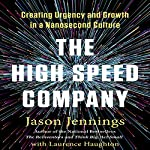 The High-Speed Company: Creating Urgency and Growth in a Nanosecond Culture | Jason Jennings,Laurence Haughton