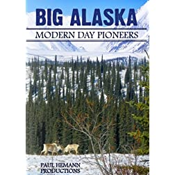 Big Alaska: Modern Day Pioneers