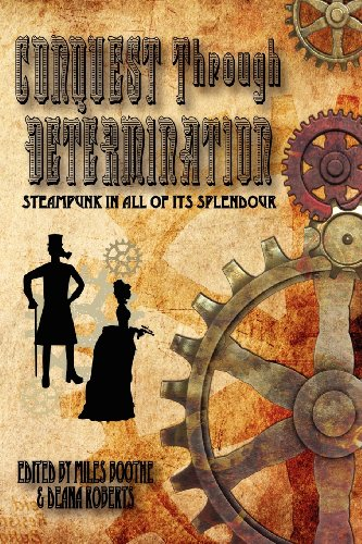 Conquest Through Determination: A Steampunk Anthology