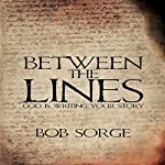 Between the Lines: God Is Writing Your Story | Bob Sorge