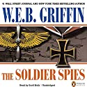 The Soldier Spies: A Men at War Novel, Book 3 Audiobook by W. E. B. Griffin Narrated by Scott Brick